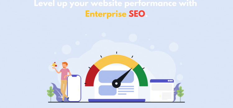 Level up your website performance with enterprise SEO
